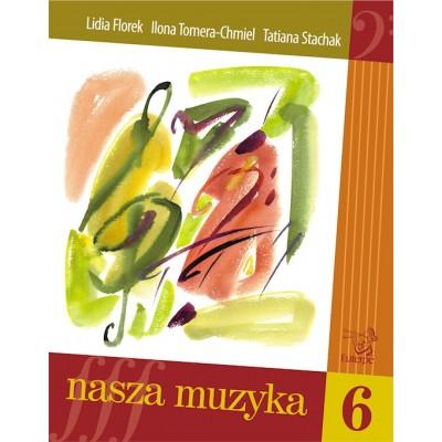 Nasza muzyka 6 FLOREK Lidia TOMERA-CHMIEL Ilona STACHAK Tatiana